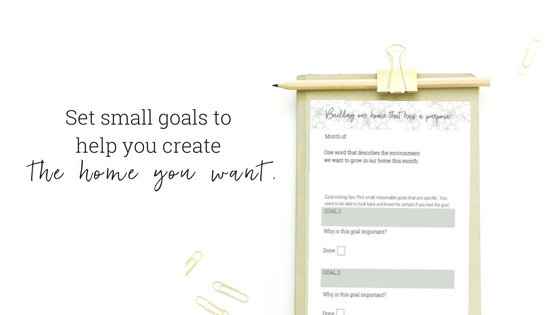 Set small goals each month to create a home that has a purpose.