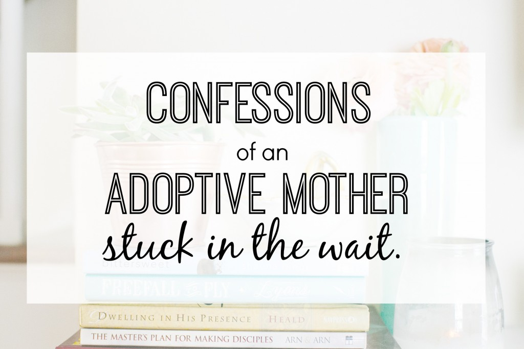 Confessions of an adoptive mother stuck in the wait.  www.homestead128.com