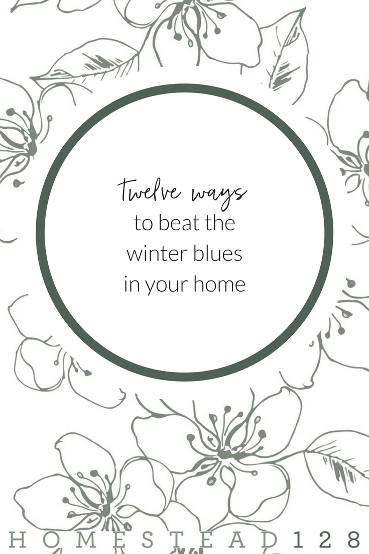 12 ways to beat the winter blues in your home. Lighten the mood and encourage your soul.