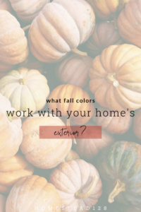 Pick the perfect pumpkins and mums based on the color of your homes exterior.